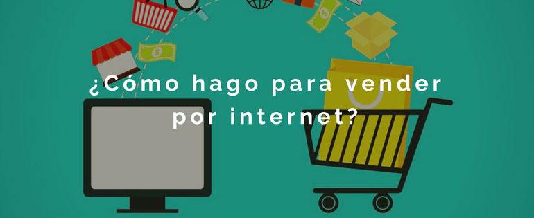 ¿Cómo hago para vender por internet?